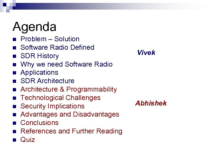 Agenda n n n n Problem – Solution Software Radio Defined SDR History Why