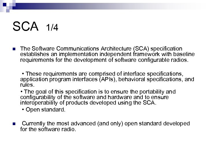 SCA n 1/4 The Software Communications Architecture (SCA) specification establishes an implementation independent framework