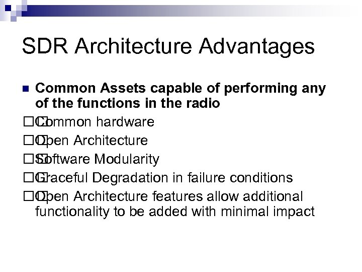 SDR Architecture Advantages Common Assets capable of performing any of the functions in the