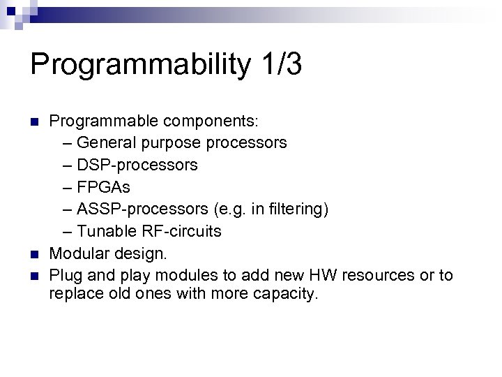 Programmability 1/3 n n n Programmable components: – General purpose processors – DSP-processors –