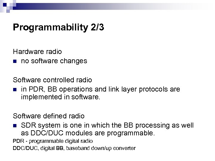 Programmability 2/3 Hardware radio n no software changes Software controlled radio n in PDR,