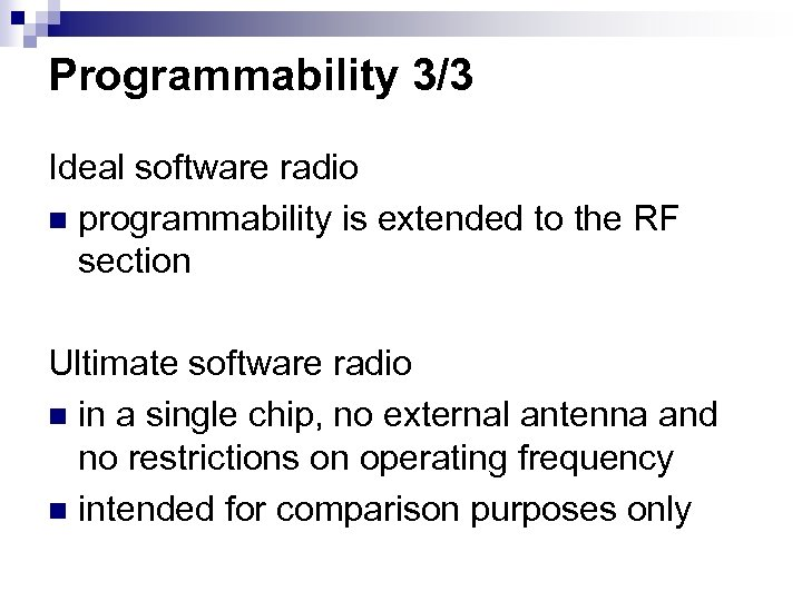 Programmability 3/3 Ideal software radio n programmability is extended to the RF section Ultimate