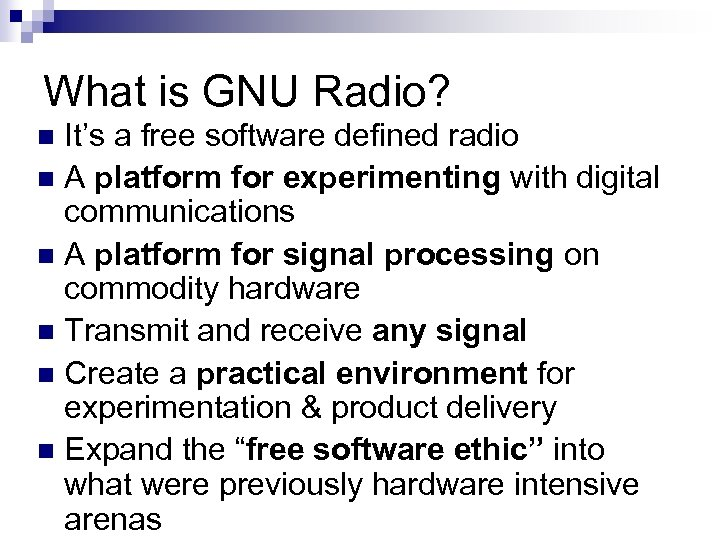 What is GNU Radio? It's a free software defined radio n A platform for