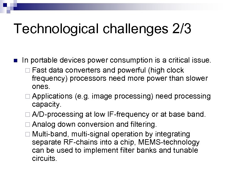 Technological challenges 2/3 n In portable devices power consumption is a critical issue. ¨