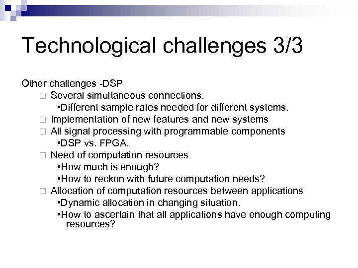 Technological challenges 3/3 Other challenges -DSP ¨ Several simultaneous connections. • Different sample rates