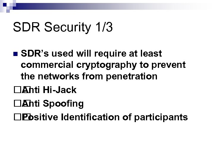 SDR Security 1/3 SDR's used will require at least commercial cryptography to prevent the