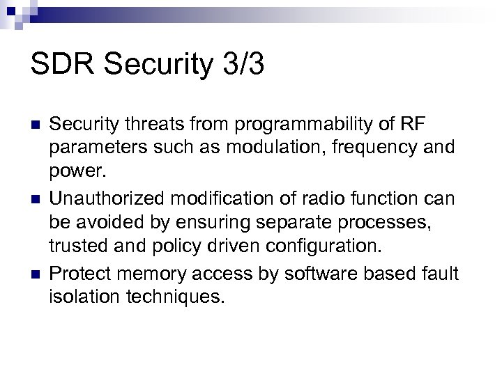 SDR Security 3/3 n n n Security threats from programmability of RF parameters such