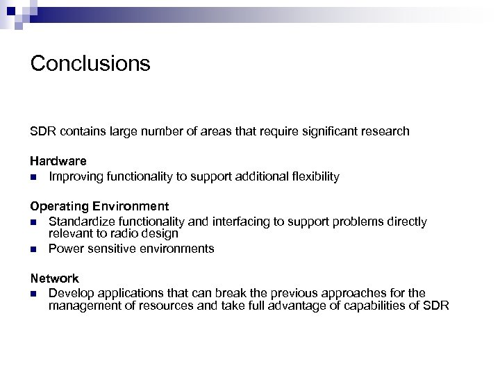 Conclusions SDR contains large number of areas that require significant research Hardware n Improving