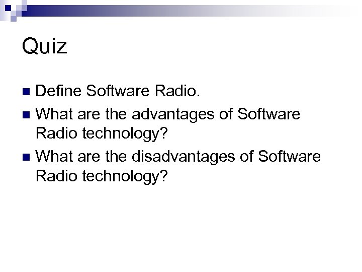 Quiz Define Software Radio. n What are the advantages of Software Radio technology? n