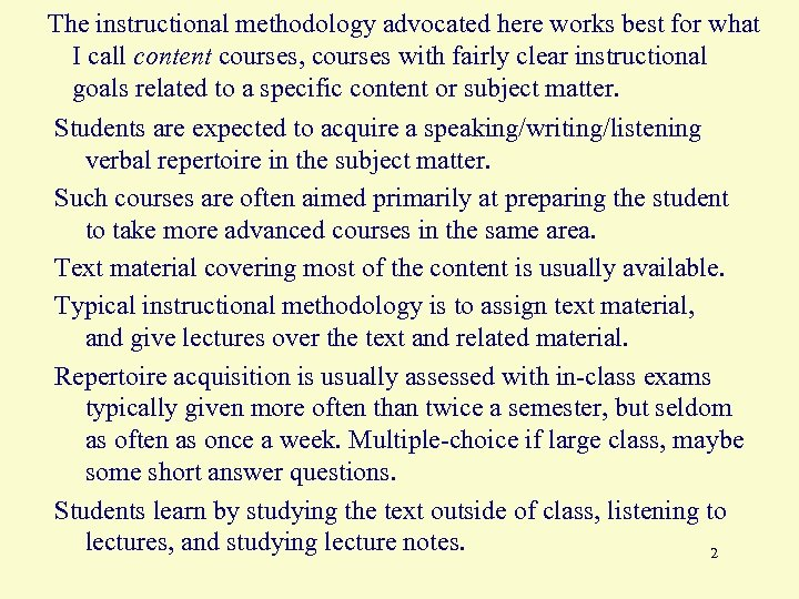 The instructional methodology advocated here works best for what I call content courses, courses