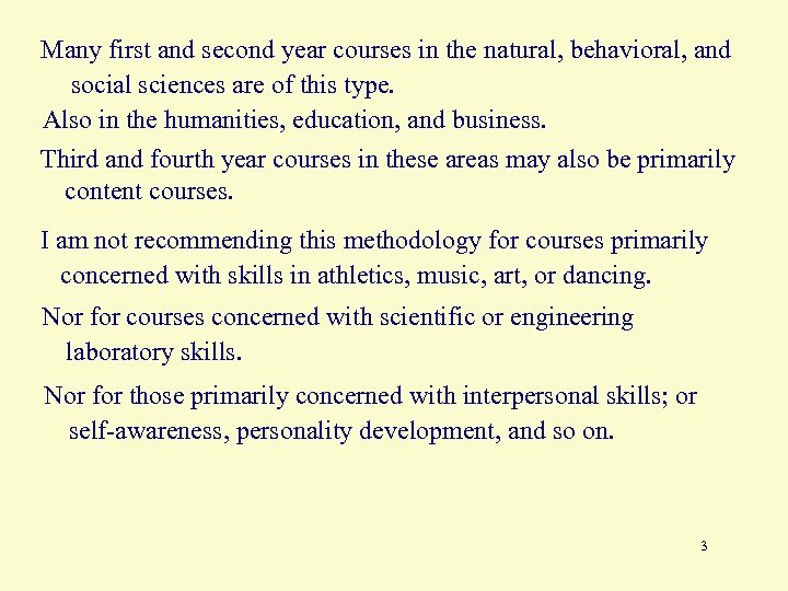 Many first and second year courses in the natural, behavioral, and social sciences are