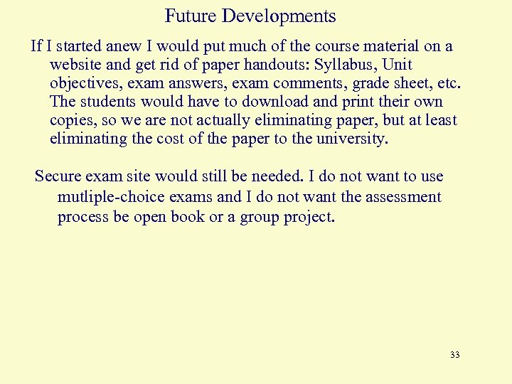 Future Developments If I started anew I would put much of the course material