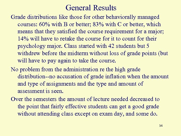 General Results Grade distributions like those for other behaviorally managed courses: 60% with B