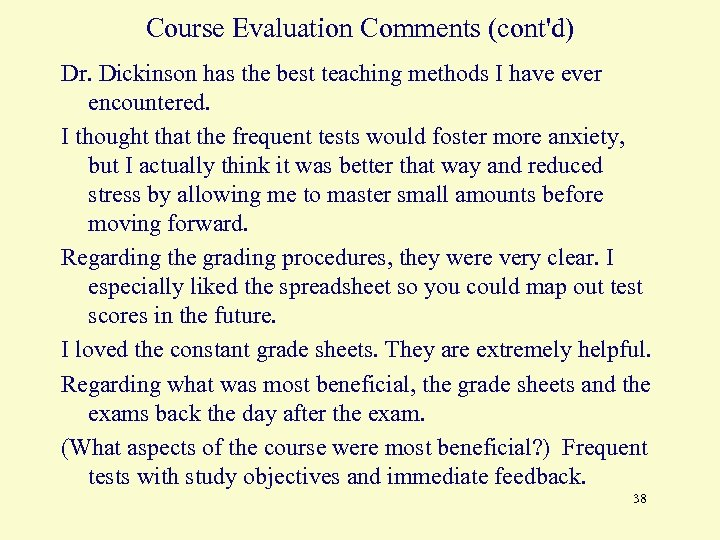Course Evaluation Comments (cont'd) Dr. Dickinson has the best teaching methods I have ever