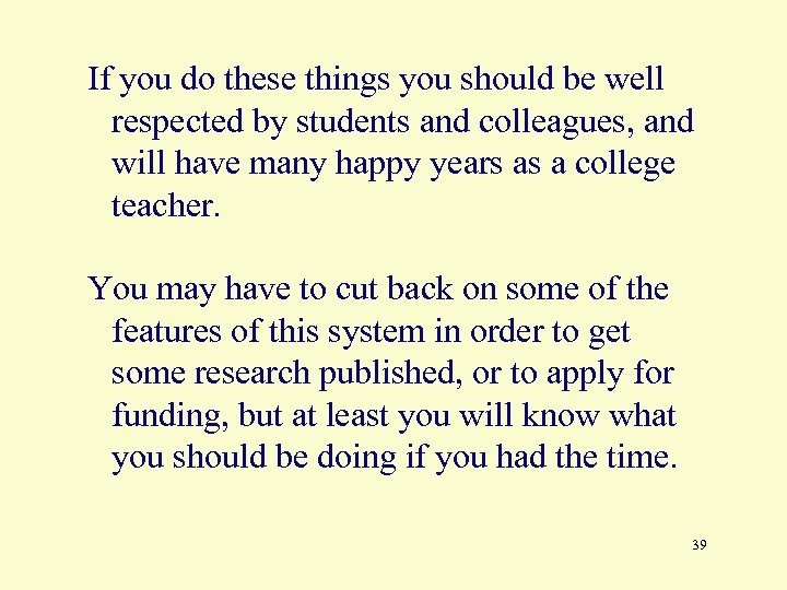 If you do these things you should be well respected by students and colleagues,
