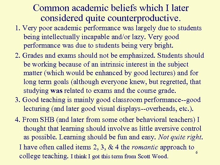 Common academic beliefs which I later considered quite counterproductive. 1. Very poor academic performance