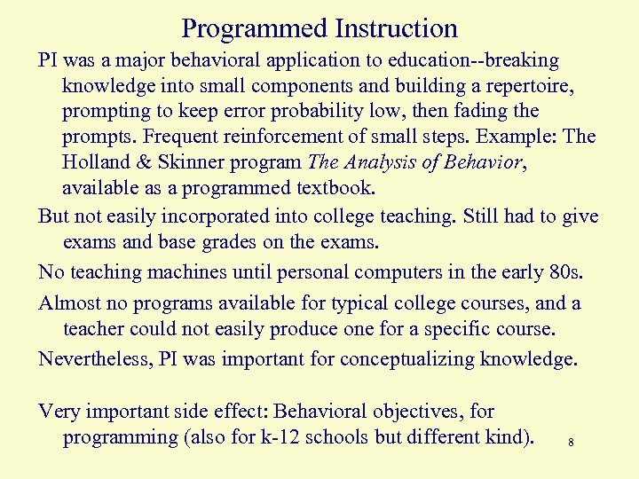 Programmed Instruction PI was a major behavioral application to education--breaking knowledge into small components