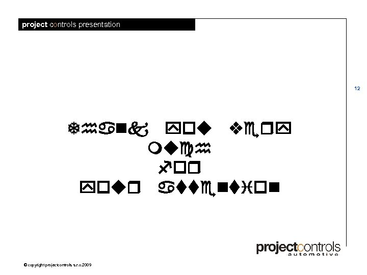 project controls presentation 12 Thank you very much for your attention © copyright projectcontrols
