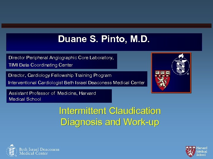 Duane S. Pinto, M. D. Director Peripheral Angiographic Core Laboratory, TIMI Data Coordinating Center