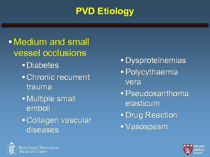 PVD Etiology § Medium and small vessel occlusions § Diabetes § Chronic recurrent trauma