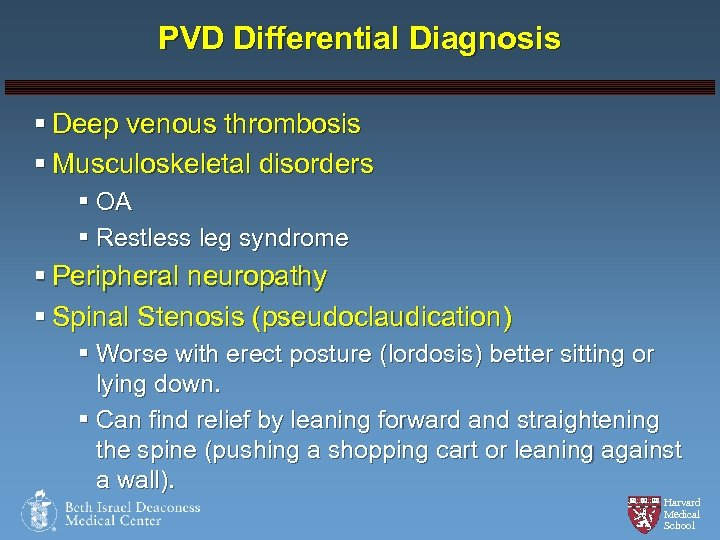 PVD Differential Diagnosis § Deep venous thrombosis § Musculoskeletal disorders § OA § Restless