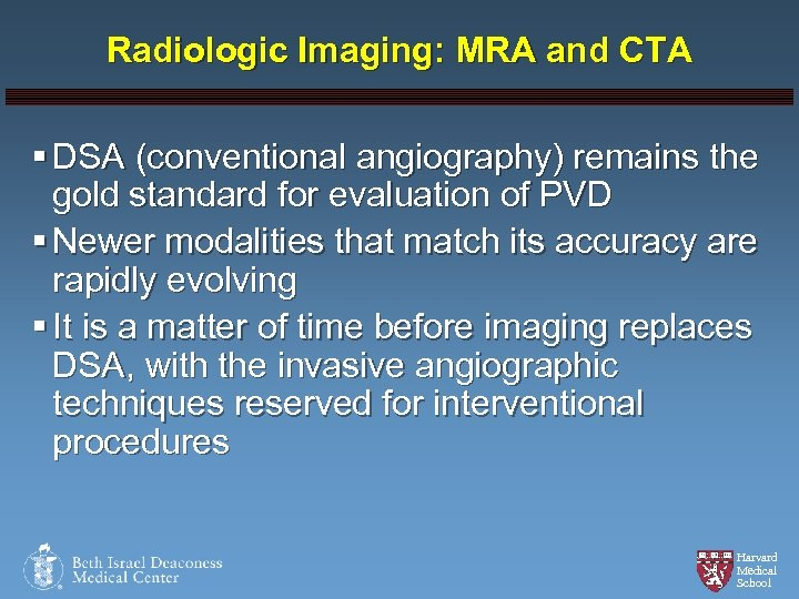 Radiologic Imaging: MRA and CTA § DSA (conventional angiography) remains the gold standard for