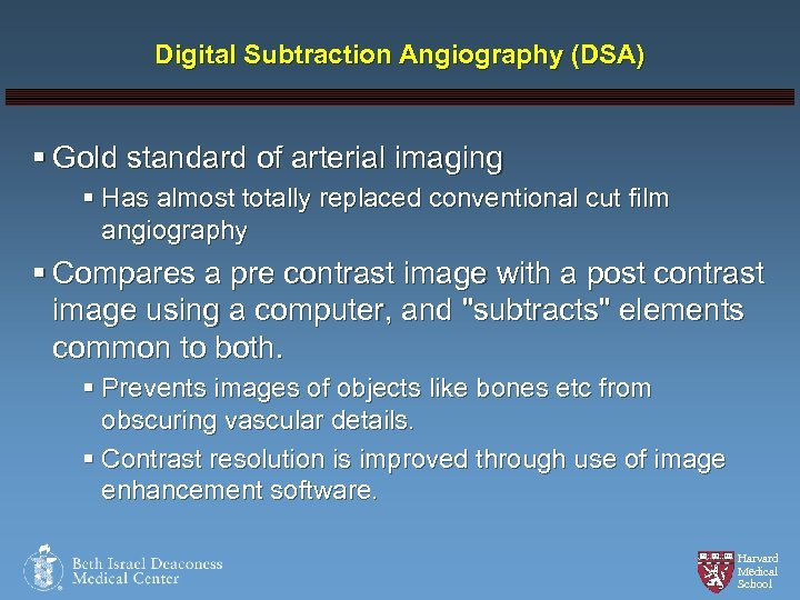 Digital Subtraction Angiography (DSA) § Gold standard of arterial imaging § Has almost totally