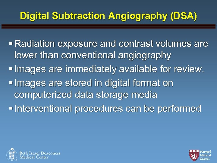 Digital Subtraction Angiography (DSA) § Radiation exposure and contrast volumes are lower than conventional