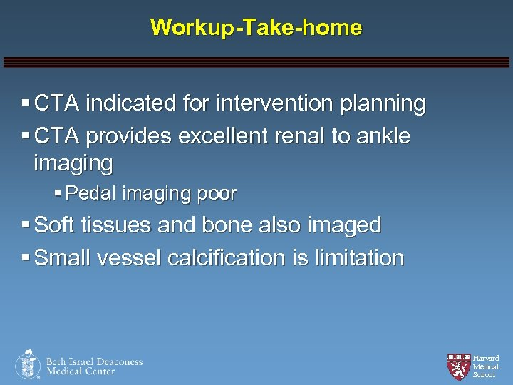 Workup-Take-home § CTA indicated for intervention planning § CTA provides excellent renal to ankle
