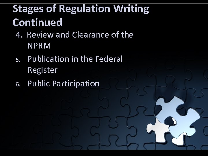 Stages of Regulation Writing Continued 4. Review and Clearance of the NPRM 5. Publication