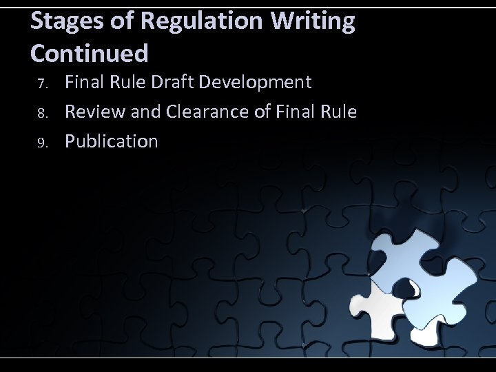 Stages of Regulation Writing Continued 7. 8. 9. Final Rule Draft Development Review and