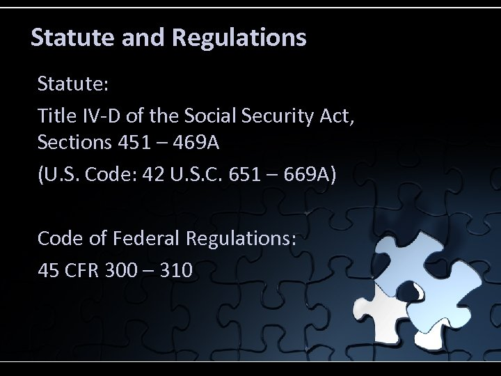 Statute and Regulations Statute: Title IV-D of the Social Security Act, Sections 451 –