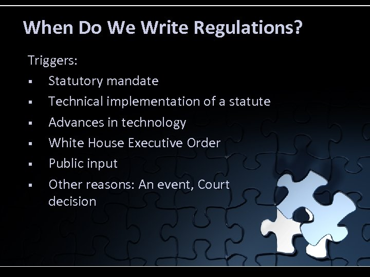 When Do We Write Regulations? Triggers: § Statutory mandate § Technical implementation of a