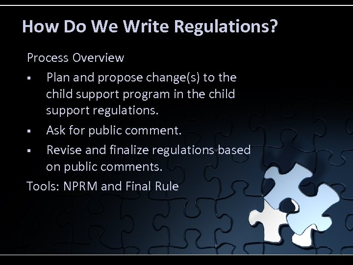 How Do We Write Regulations? Process Overview § Plan and propose change(s) to the
