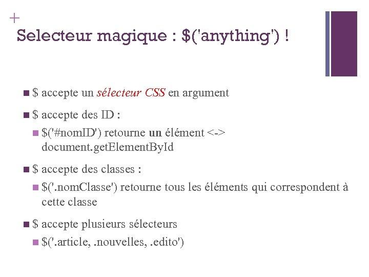 + Selecteur magique : $('anything') ! $ accepte un sélecteur CSS en argument $