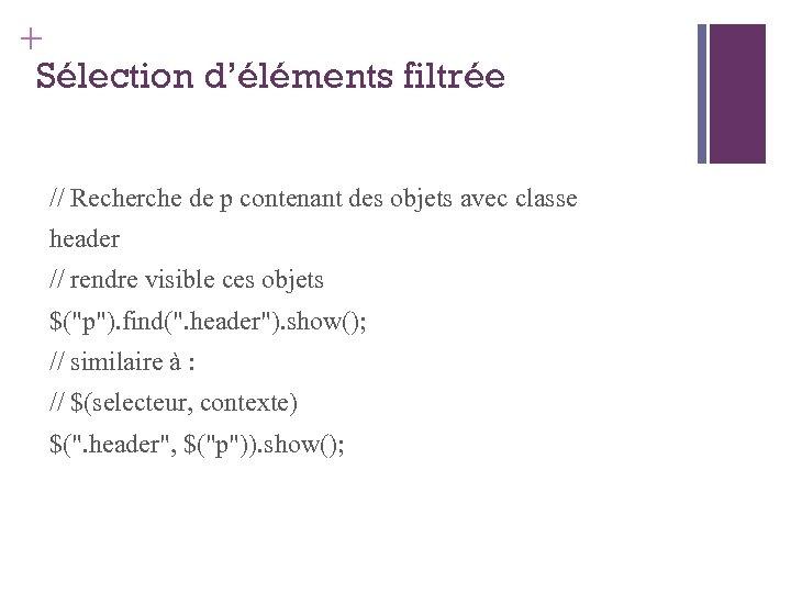 + Sélection d'éléments filtrée // Recherche de p contenant des objets avec classe header