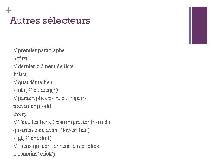 + Autres sélecteurs // premier paragraphe p: first // dernier élément de liste li: