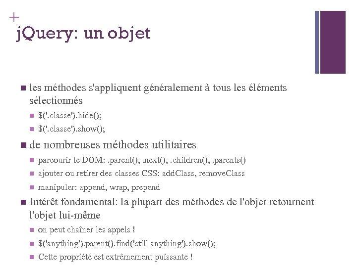 + j. Query: un objet les méthodes s'appliquent généralement à tous les éléments sélectionnés