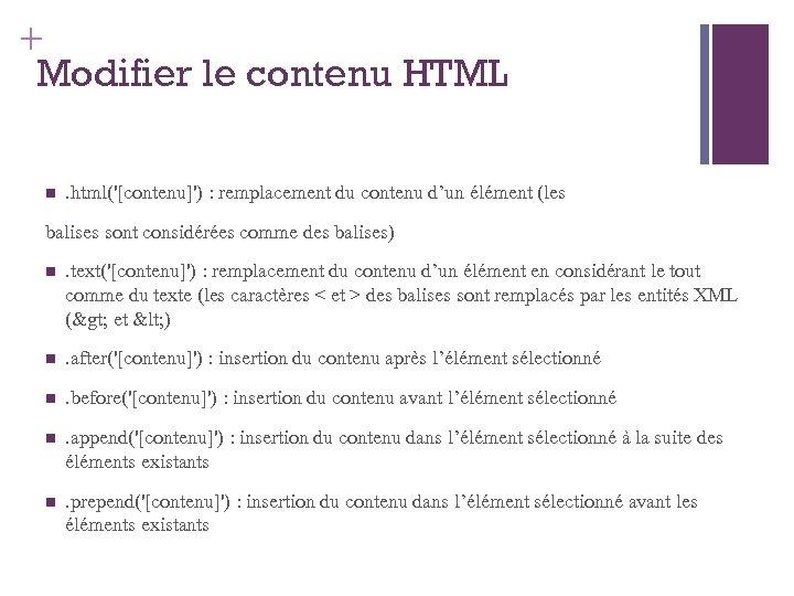 + Modifier le contenu HTML . html('[contenu]') : remplacement du contenu d'un élément (les