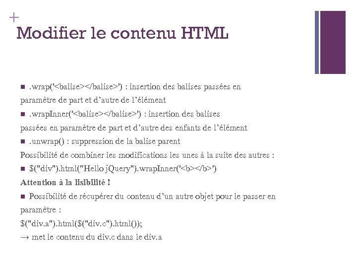 + Modifier le contenu HTML . wrap('<balise></balise>') : insertion des balises passées en paramètre