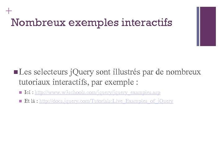 + Nombreux exemples interactifs Les selecteurs j. Query sont illustrés par de nombreux tutoriaux