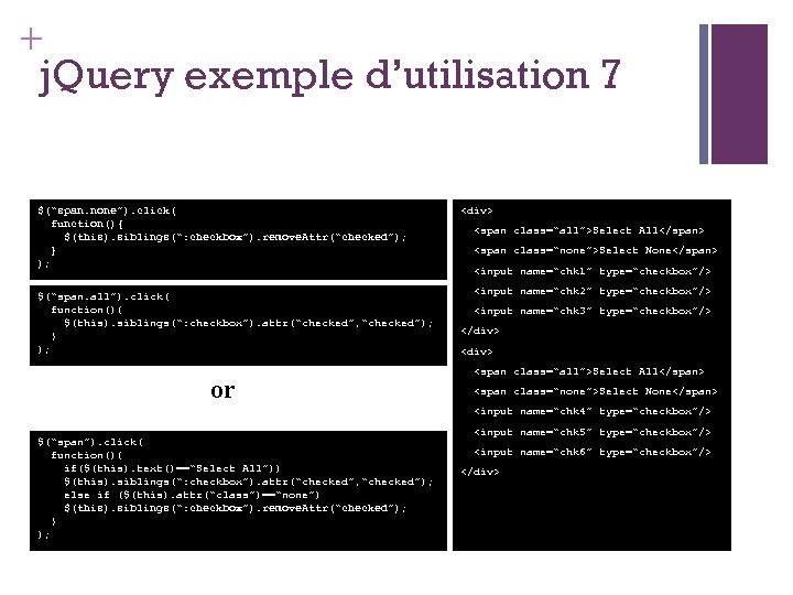 """+ j. Query exemple d'utilisation 7 $(""""span. none""""). click( function(){ $(this). siblings("""": checkbox""""). remove."""