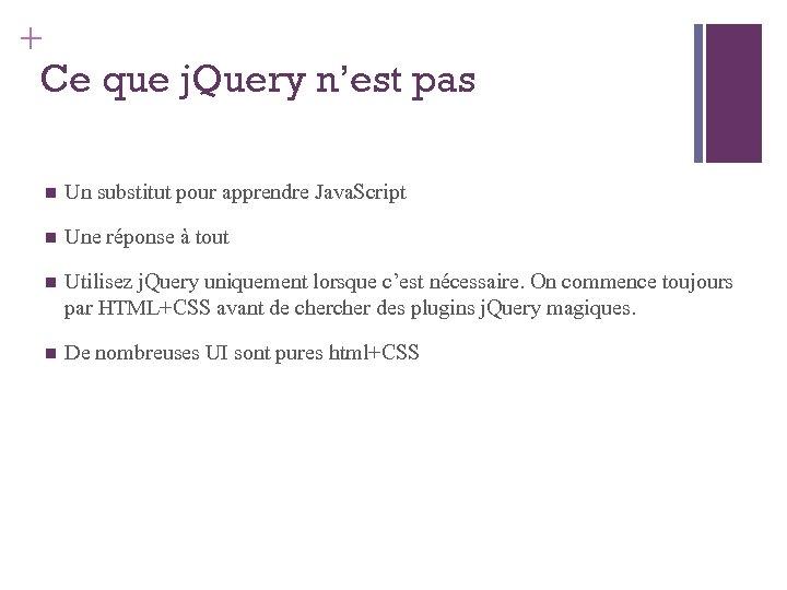 + Ce que j. Query n'est pas Un substitut pour apprendre Java. Script Une