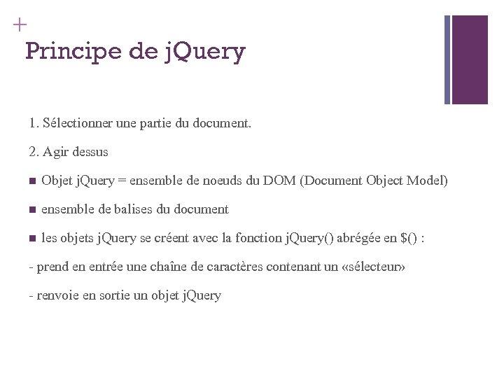 + Principe de j. Query 1. Sélectionner une partie du document. 2. Agir dessus