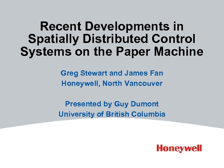 Recent Developments in Spatially Distributed Control Systems on the Paper Machine Greg Stewart and
