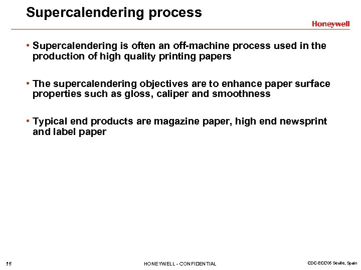 Supercalendering process • Supercalendering is often an off-machine process used in the production of