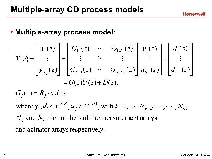 Multiple-array CD process models • Multiple-array process model: 19 HONEYWELL - CONFIDENTIAL CDC-ECC'05 Seville,