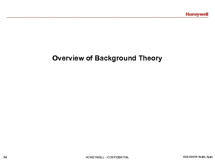 Overview of Background Theory 54 HONEYWELL - CONFIDENTIAL CDC-ECC'05 Seville, Spain