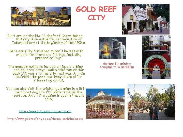 GOLD REEF CITY Built around the No. 14 shaft of Crown Mines, this city
