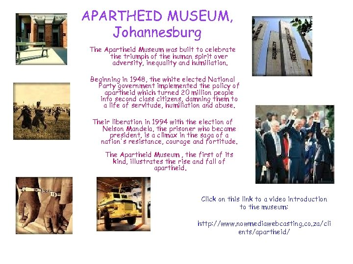 APARTHEID MUSEUM, Johannesburg The Apartheid Museum was built to celebrate the triumph of the
